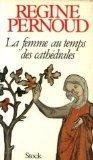 La femme au temps des cathédrales par Régine Pernoud