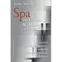 Spa im Ersten Weltkrieg (1914-1918): Lazarett und Großes Hauptquartier. Deutsche Besatzungspolitik in Belgien