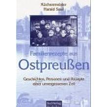 Familienrezepte aus Ostpreussen: Geschichten, Personen und Rezepte einer unvergessenen Zeit