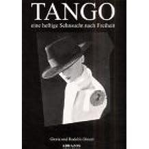 Tango: Eine heftige Sehnsucht nach Freiheit