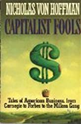 Capitalist Fools: Tales of American Business, from Carnegie to Forbes to the Milken Gang