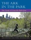 The Ark in Park: THE STORY OF LINCOLN PARK ZOO Mark Rosenthal