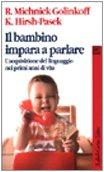 Il bambino impara a parlare. L'acquisizione del linguaggio nei primi anni di vita di Roberta Michnik Golinkoff