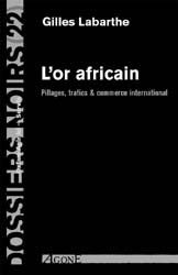 L'Or africain : Pillages, trafics & commerce international