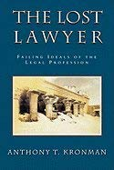 The Lost Lawyer: Failing Ideals of the Legal Profession por Anthony T. Kronman