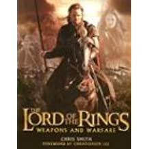 The Lord of the Rings Weapons and Warfare: An Illustrated Guide to the Battles, Armies and Armor of Middle-Earth