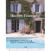 Maison Française: Alte Häuser in Frankreich kaufen, renovieren, genießen