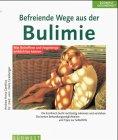 Befreiende Wege aus der Bulimie - Andrea-Anna Cavelius, Delia Grasberger