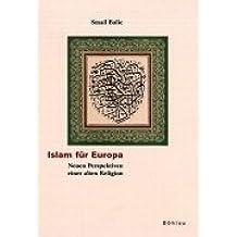 Islam für Europa: Neue Perspektiven einer alten Religion
