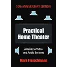 Practical Home Theater: A Guide to Video and Audio Systems (2012 Edition) (Practical Home Theater: A Guide to Video & Audio Systems)