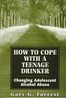 How to Cope with a Teenage Drinker: Changing Adolescent Alcohol Abuse (Master Work Series)
