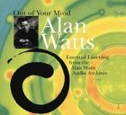 Out of Your Mind: Essential Listening from the Alan Watts Audio Archives Watt Audio