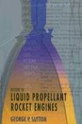 History of Liquid Propellant Rocket Engines (Library of Flight) (Liquid Rocket Engine)