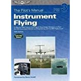 The Pilot's Manual: Instrument Flying: Instrument Rating Knowledge Exam, Checkride, and Instrument Proficiency Check Preparat