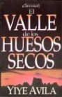 Valle de Los Huesos Secos, El: The Valley of Dry Bones por Yiye Avila