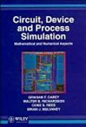 Circuit, Device and Process Simulation: Mathematical and Numerical Aspects by Graham F. Carey (1996-06-03)