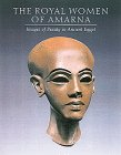 The Royal Women of Amarna: Images of Beauty from Ancient Egypt: Images of Beauty in Ancient Egypt - Dorothea Arnold