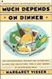 Much Depends on Dinner: The Extraordinary History of Mythology, Allure, and Absessions,Perils, Taboos of an Ordinary Meal