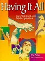 Having It All: Body, Mind, Heart & Spirit Together Again at Last by Phil Porter (1997-04-15)