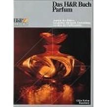 Das H u. R Buch Parfum. Aspekte des Duftes. Geschichte, Herkunft Entwicklung