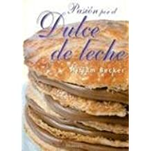 Pasion Por El Dulce de Leche (Spanish Edition) by Becker, Miriam (2003