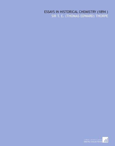 Essays in Historical Chemistry (1894) por Sir T. E. (Thomas Edward) Thorpe