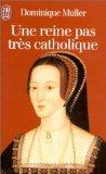 Une reine pas très catholique - Anne Boleyn, une biographie