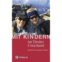 Bergwandern mit Kindern im Tiroler Unterland: Mit Rofan, Kaisergebirge, Kitzbüheler und Zillertaler Alpen und Tuxer Voralpen
