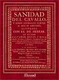 Sanidad del cavallo, y otros animales sujetos al arte de albeyteria (Veterinaria) por Salvador Montó y Roca