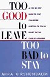 Too Good to Leave, Too Bad to Stay: A Step-by- Step Guide to Help You Decide Whether Stay or Get out Your Relationship by Mira Kirshenbaum (1996-07-01)
