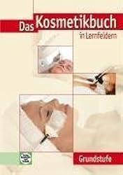 Das Kosmetikbuch in Lernfeldern. Gundstufe von Fendl, Annabel A. (2009) Broschiert