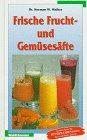 Preisvergleich Produktbild Frische Frucht- und Gemüsesäfte