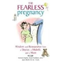 Fearless Pregnancy: Wisdom And Reassurance From A Doctor, Midwife And A Mom: Wisdom and Reassurance from a Doctor, a Midwife and a Mom