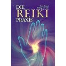 Die Reiki Praxis: Handbuch zur Energie- und Bewußtseinsarbeit
