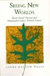 Seeing New Worlds: Henry David Thoreau and Nineteenth-century Natural Science (Science & literature series)