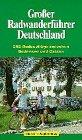 Großer Radwanderführer Deutschland. Vom Bodensee bis zur Ostsee
