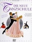 Die neue Tanzschule. Incl CD und Tanzschrittkarten. Die wichtigsten Gesellschaftstänze zum Selbstlernen