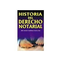 Historia del derecho notarial/History of the Notary Right por Julio Antonio Cuauhtemoc Garcia Amor