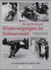 Ski und Rodel gut! Wintervergnügen im Schwarzwald: Aus dem Fotoalbum der fünfziger Jahre
