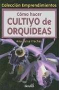 Como hacer Cultivo De Orquideas/Cultivating Orchids (Coleccion Emprendimientos)