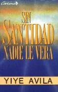 Sin Santidad Nadie Le Ver: Without Holiness He Will Not Be Seen por Avila