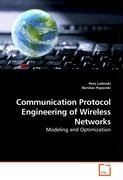 Communication Protocol Engineering of Wireless Networks: Modeling and Optimization