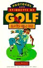 The Protocol and Etiquette of Golf: The Golfer's Guide to Proper Behaviour on the Golf Course por Bill Rainey