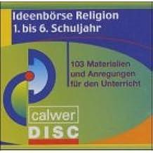 Ideenbörse Religion. 1. bis 6. Schuljahr. CD. . 103 Materialien und Anregungen für den Unterricht. (Lernmaterialien)