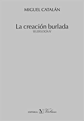 La creación burlada: Seudología IV por Miguel Catalán González
