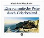 Eine romantische Reise durch Griechenland - Gerda Rob, Klaus Ender