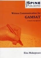 Written Communication for GAMSAT - a Step by Step Approach by Makepeace, Eira (2011)