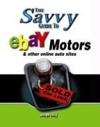 Savvy Guide to Ebay Motors: And Other Online Auto Sites