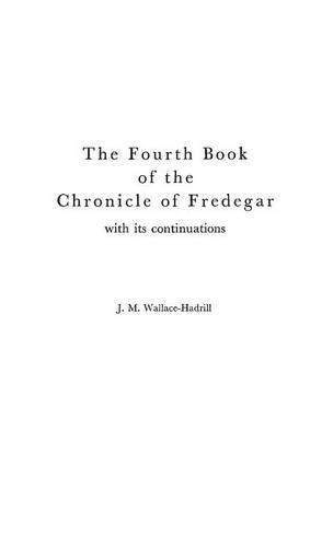 The Fourth Book of the Chronicle of Fredegar: With its Continuations.: Chronicle with Its Continuations Bk. 4 (Medieval Classics)