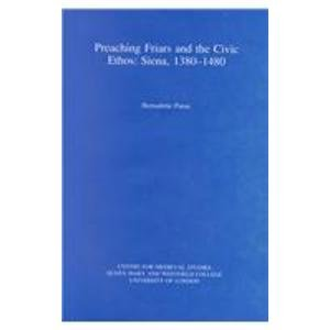 preaching-friars-and-the-civic-ethos-siena-1380-1480-westfield-publications-in-medieval-studies